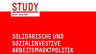 """Titelseite der Studie der Hans-Böckler-Stiftung (Nr. 374); Titel: Solidarische und Sozialinvestive Arbeitsmarktpolitik"""" - Vorschläge des Arbeitskreises Arbeitsmarktpolitik"""
