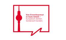 """Konferenz: """"Von Erwerbsarmut in Gute Arbeit – Europäisch denken. Solidarisch handeln."""""""